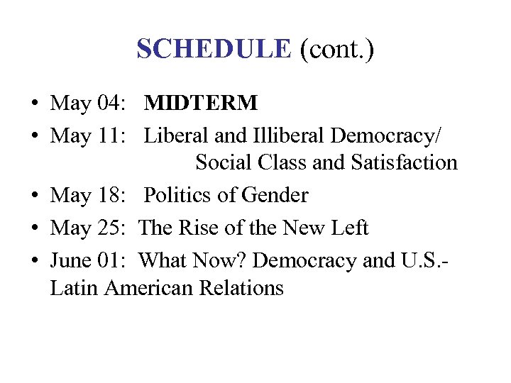 SCHEDULE (cont. ) • May 04: MIDTERM • May 11: Liberal and Illiberal Democracy/