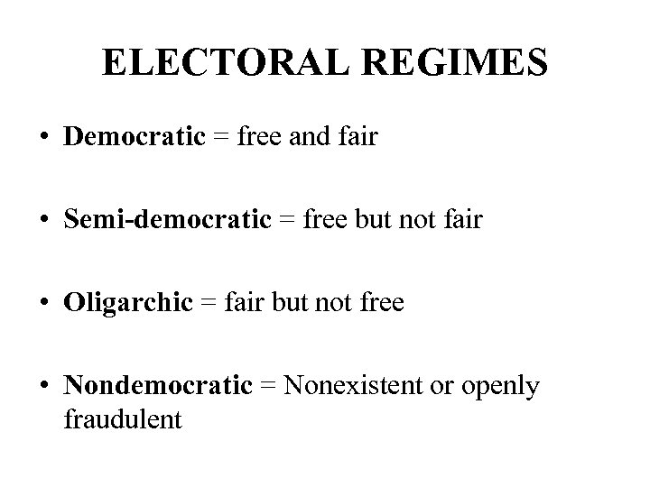 ELECTORAL REGIMES • Democratic = free and fair • Semi-democratic = free but not