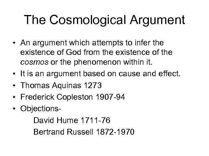 The Cosmological Argument • An argument which attempts to infer the existence of God