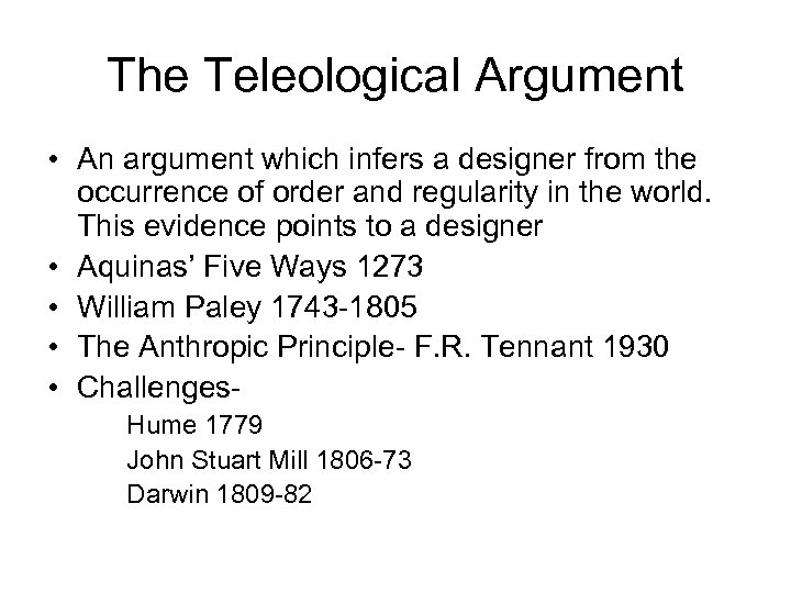 The Teleological Argument • An argument which infers a designer from the occurrence of