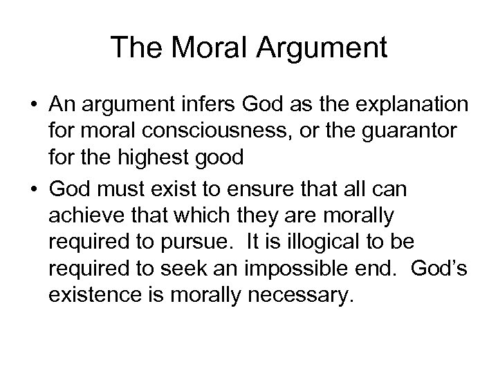 The Moral Argument • An argument infers God as the explanation for moral consciousness,