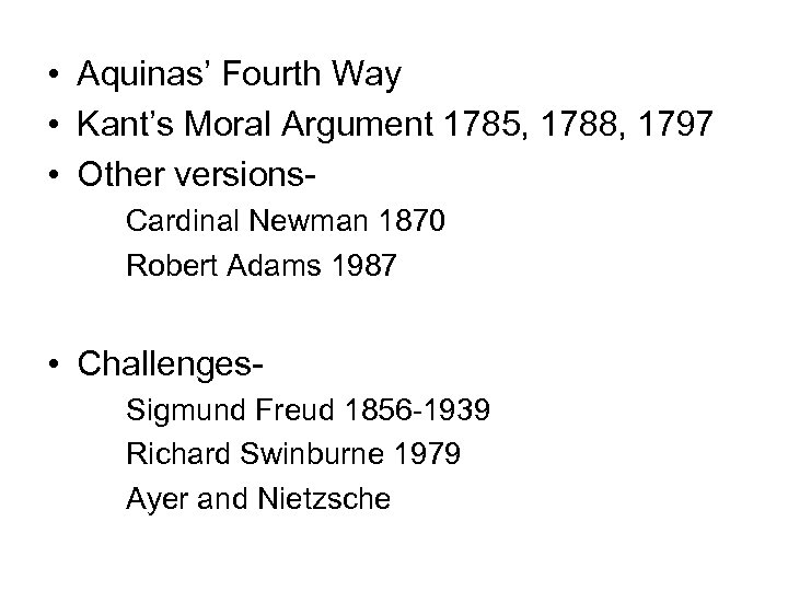 • Aquinas' Fourth Way • Kant's Moral Argument 1785, 1788, 1797 • Other