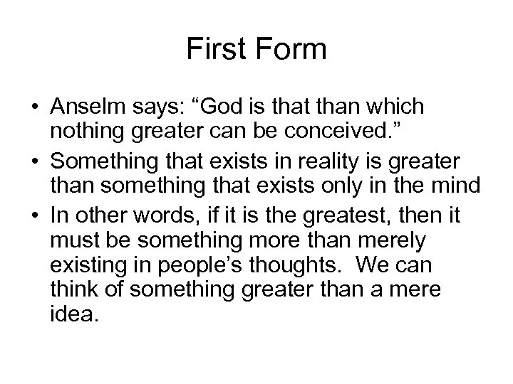 "First Form • Anselm says: ""God is that than which nothing greater can be"