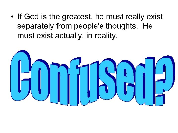 • If God is the greatest, he must really exist separately from people's