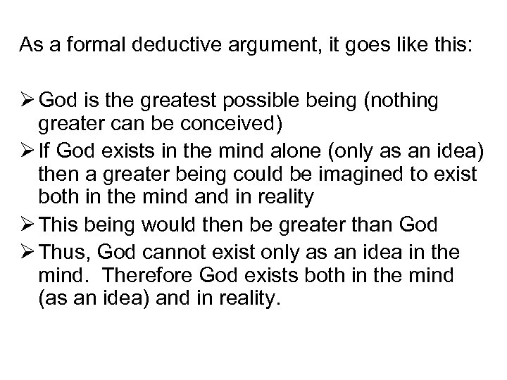 As a formal deductive argument, it goes like this: Ø God is the greatest