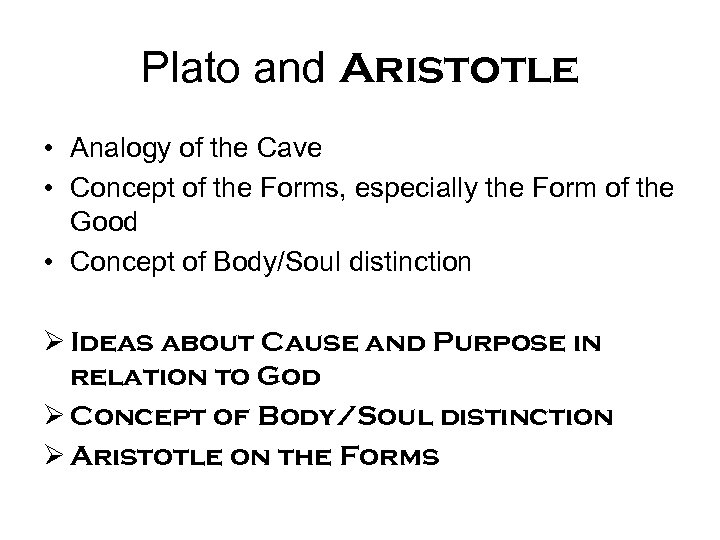 Plato and Aristotle • Analogy of the Cave • Concept of the Forms, especially