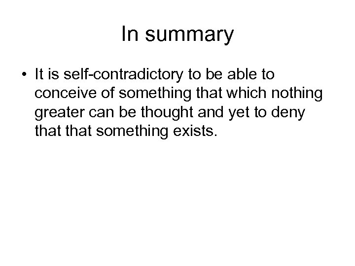 In summary • It is self-contradictory to be able to conceive of something that