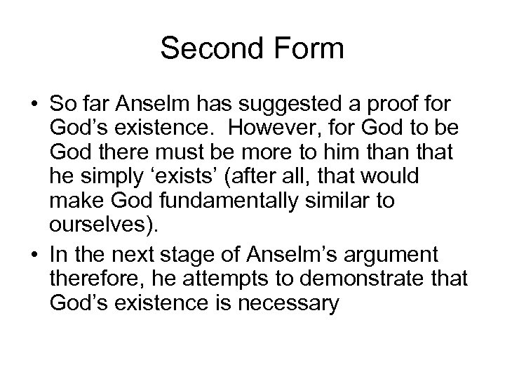 Second Form • So far Anselm has suggested a proof for God's existence. However,