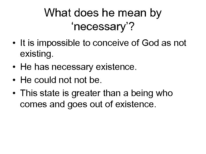 What does he mean by 'necessary'? • It is impossible to conceive of God