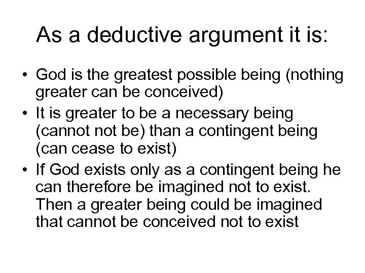 As a deductive argument it is: • God is the greatest possible being (nothing