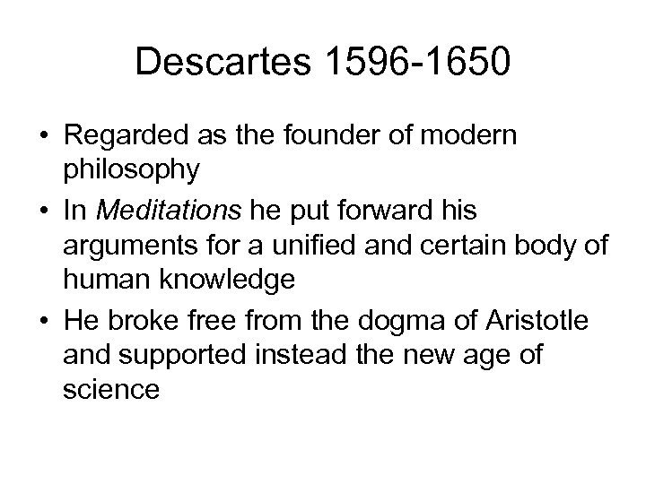 Descartes 1596 -1650 • Regarded as the founder of modern philosophy • In Meditations