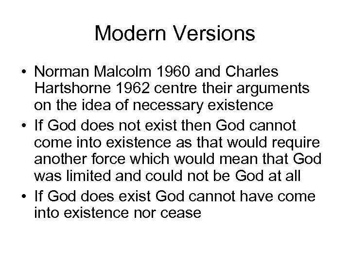 Modern Versions • Norman Malcolm 1960 and Charles Hartshorne 1962 centre their arguments on