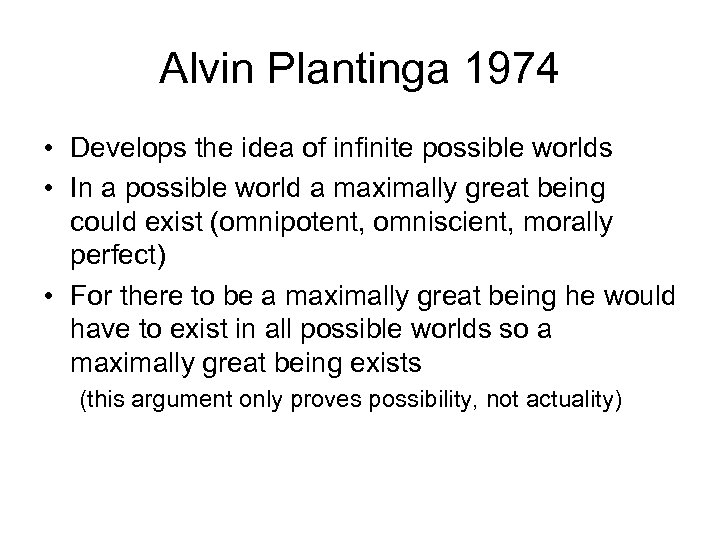 Alvin Plantinga 1974 • Develops the idea of infinite possible worlds • In a