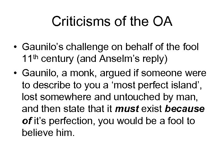 Criticisms of the OA • Gaunilo's challenge on behalf of the fool 11 th