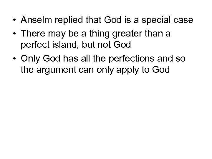 • Anselm replied that God is a special case • There may be