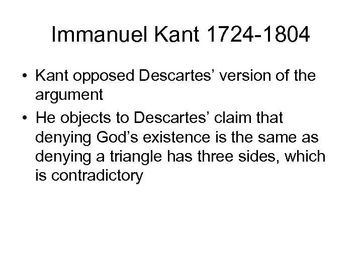 Immanuel Kant 1724 -1804 • Kant opposed Descartes' version of the argument • He