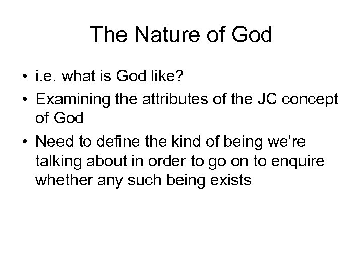 The Nature of God • i. e. what is God like? • Examining the