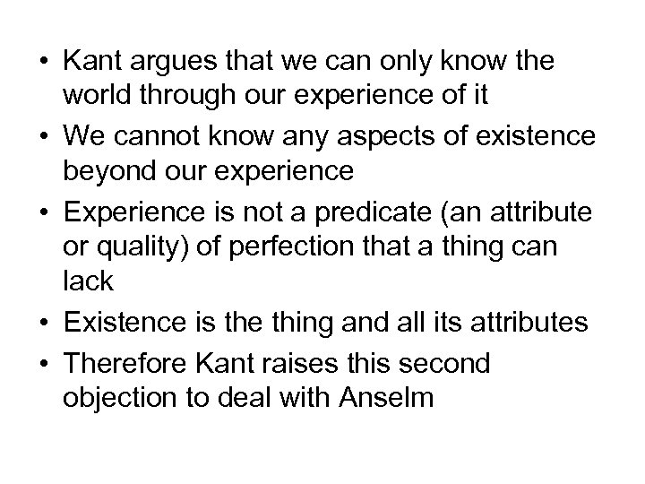 • Kant argues that we can only know the world through our experience