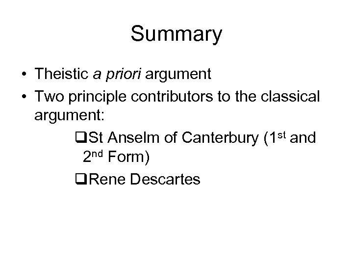 Summary • Theistic a priori argument • Two principle contributors to the classical argument: