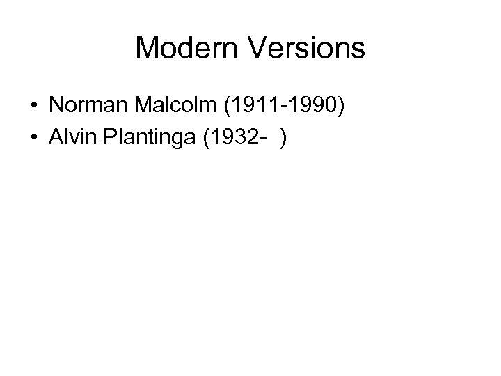 Modern Versions • Norman Malcolm (1911 -1990) • Alvin Plantinga (1932 - )