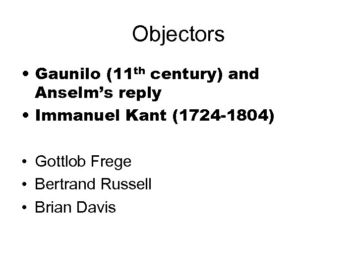 Objectors • Gaunilo (11 th century) and Anselm's reply • Immanuel Kant (1724 -1804)