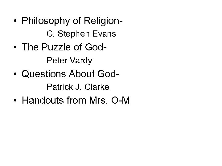 • Philosophy of Religion. C. Stephen Evans • The Puzzle of God. Peter