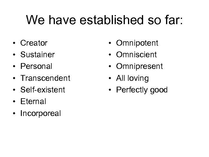 We have established so far: • • Creator Sustainer Personal Transcendent Self-existent Eternal Incorporeal
