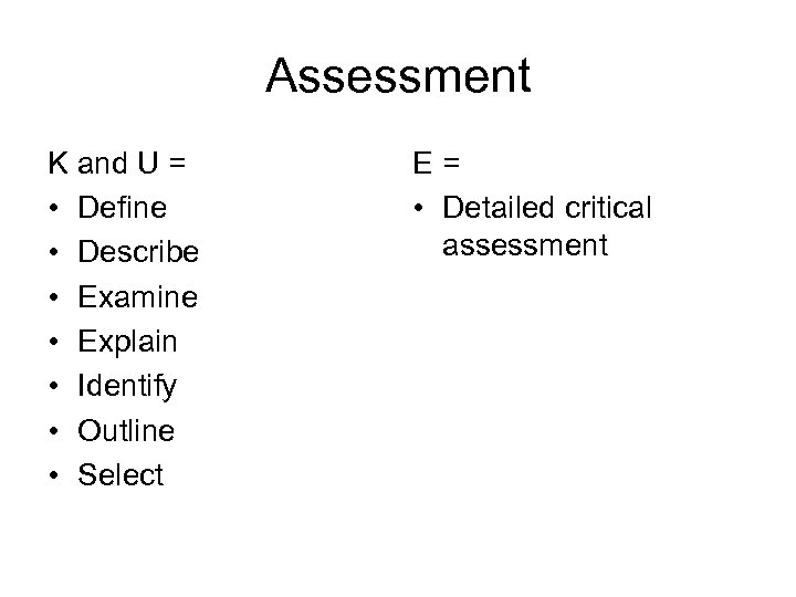 Assessment K and U = • Define • Describe • Examine • Explain •