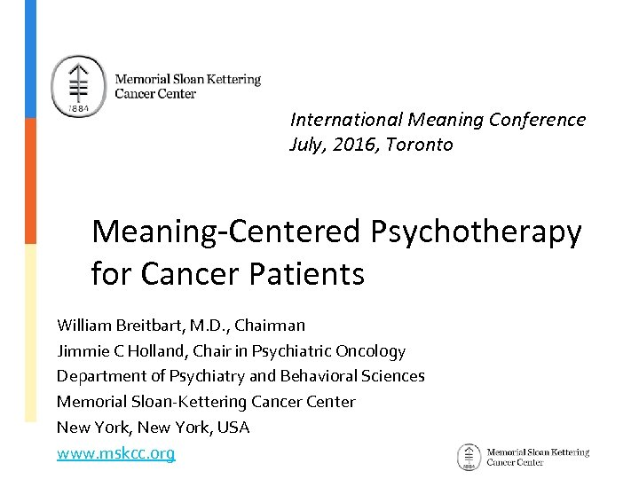 International Meaning Conference July, 2016, Toronto Meaning-Centered Psychotherapy for Cancer Patients William Breitbart, M.