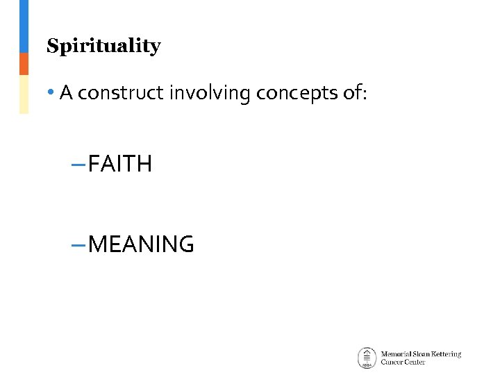 Spirituality • A construct involving concepts of: – FAITH – MEANING