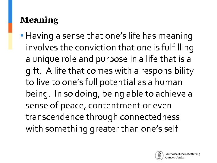 Meaning • Having a sense that one's life has meaning involves the conviction that