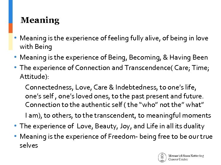 Meaning • Meaning is the experience of feeling fully alive, of being in love