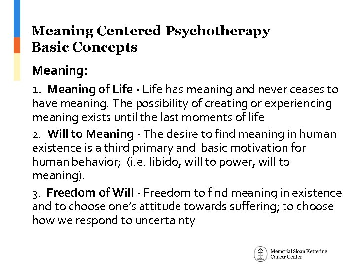 Meaning Centered Psychotherapy Basic Concepts Meaning: 1. Meaning of Life - Life has meaning