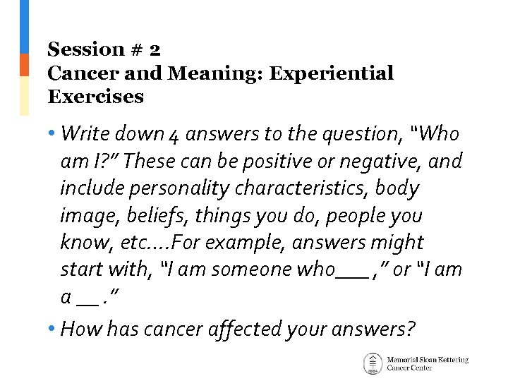 Session # 2 Cancer and Meaning: Experiential Exercises • Write down 4 answers to