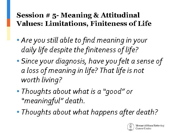 Session # 5 - Meaning & Attitudinal Values: Limitations, Finiteness of Life • Are