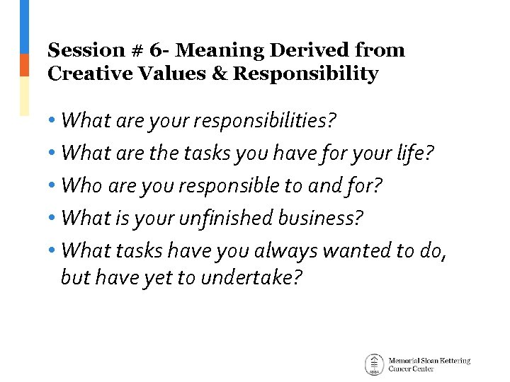Session # 6 - Meaning Derived from Creative Values & Responsibility • What are