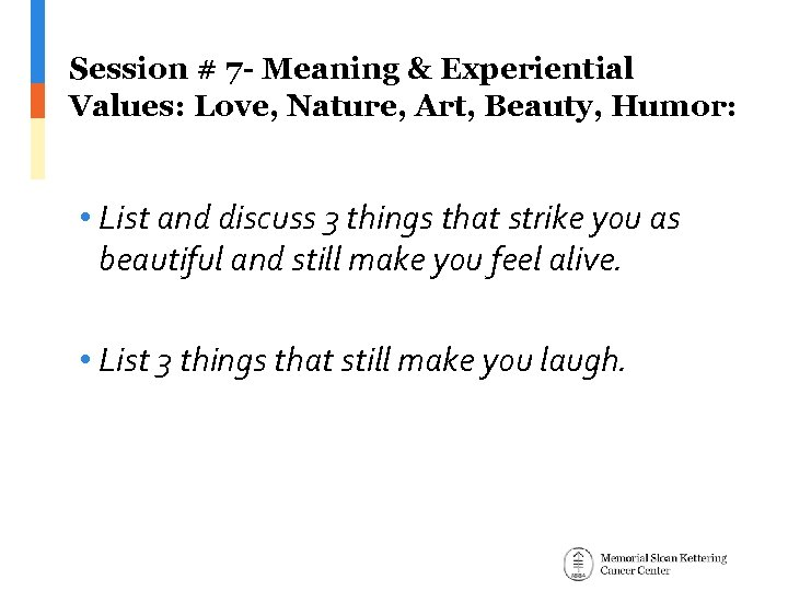 Session # 7 - Meaning & Experiential Values: Love, Nature, Art, Beauty, Humor: •