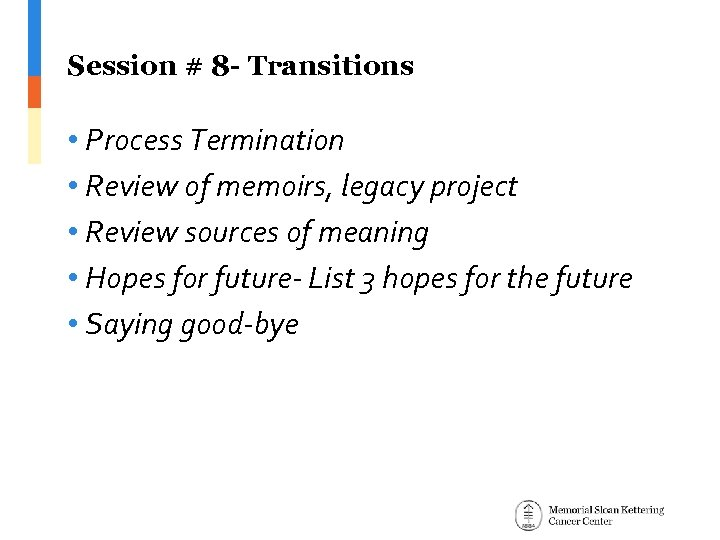 Session # 8 - Transitions • Process Termination • Review of memoirs, legacy project