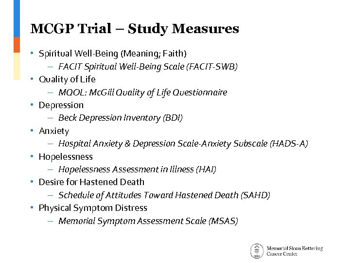 MCGP Trial – Study Measures • Spiritual Well-Being (Meaning; Faith) – FACIT Spiritual Well-Being