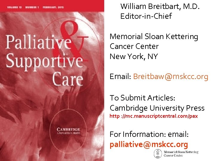 William Breitbart, M. D. Editor-in-Chief Memorial Sloan Kettering Cancer Center New York, NY Email: