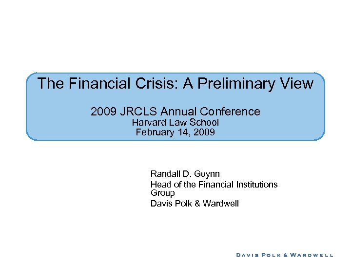 The Financial Crisis: A Preliminary View 2009 JRCLS Annual Conference Harvard Law School February