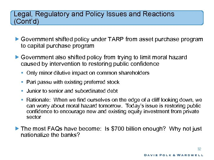 Legal, Regulatory and Policy Issues and Reactions (Cont'd) Government shifted policy under TARP from