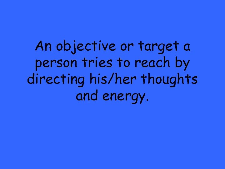 An objective or target a person tries to reach by directing his/her thoughts and
