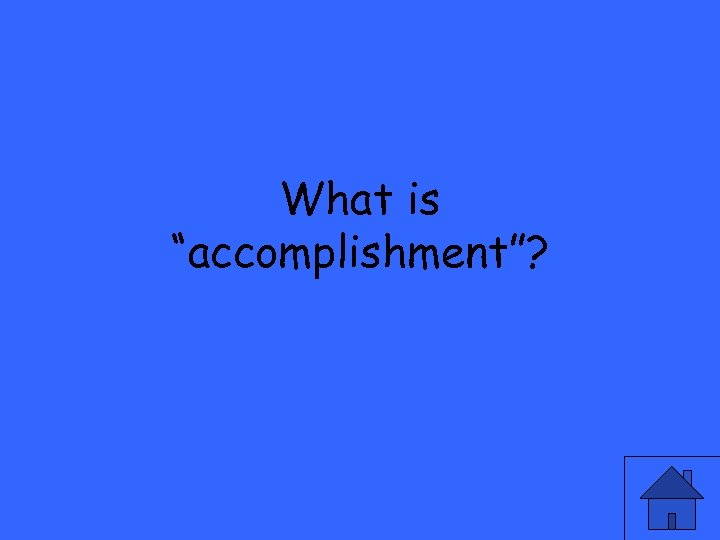 """What is """"accomplishment""""?"""