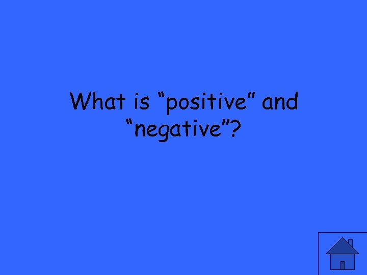 """What is """"positive"""" and """"negative""""?"""