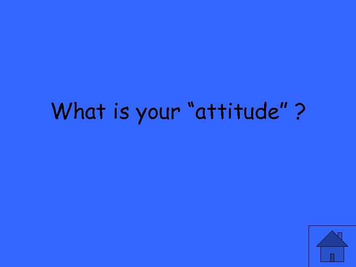 """What is your """"attitude"""" ?"""