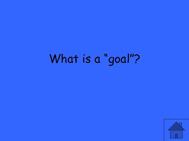 """What is a """"goal""""?"""