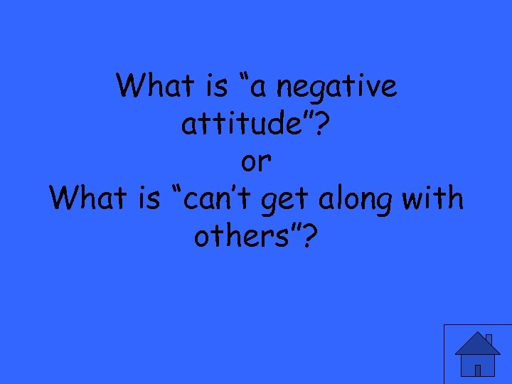 """What is """"a negative attitude""""? or What is """"can't get along with others""""?"""