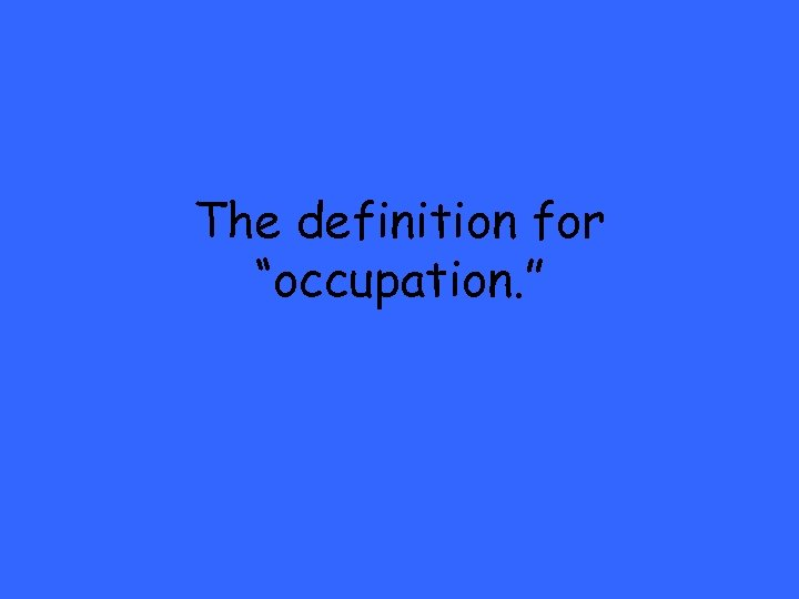 """The definition for """"occupation. """""""