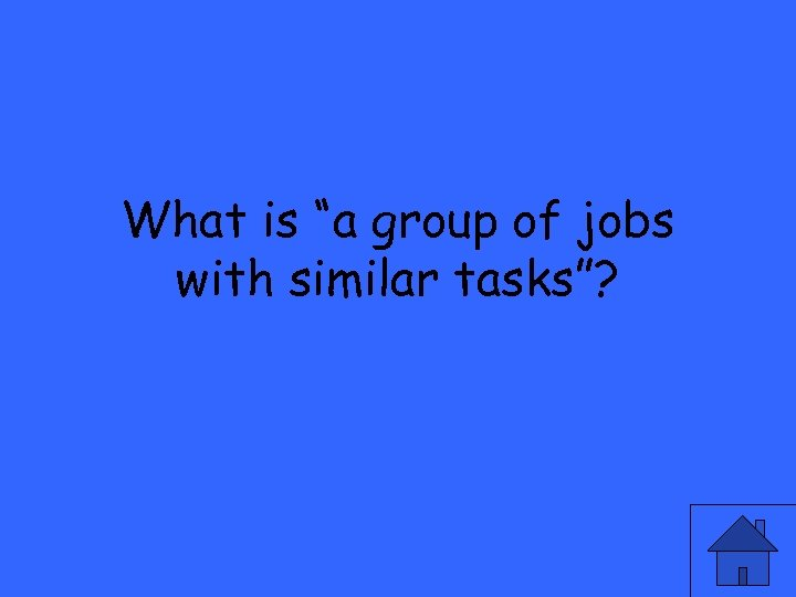 """What is """"a group of jobs with similar tasks""""?"""